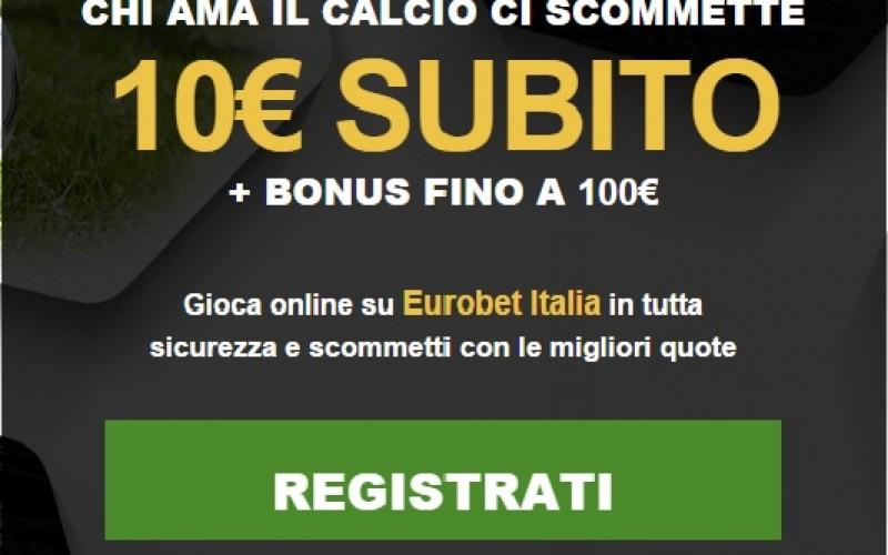 Bonus Scommesse Eurobet 10 euro subito + 100 euro bonus